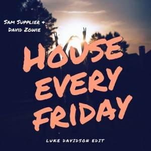 Sam Supplier & David Zowie-House Every Friday (Luke Davidson Edit)